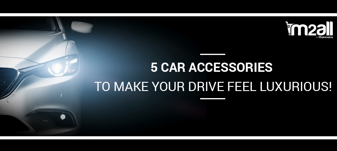 5 CAR ACCESSORIES TO MAKE YOUR DRIVE FEEL LUXURIOUS!