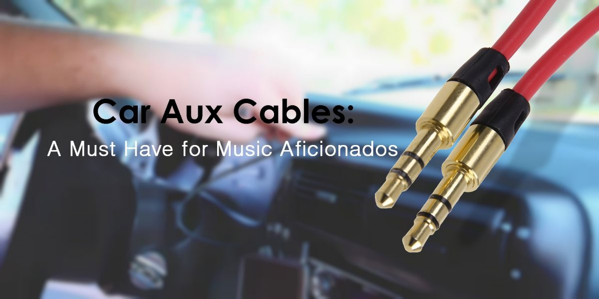 Car Aux Cables: A Must Have for Music Aficionados