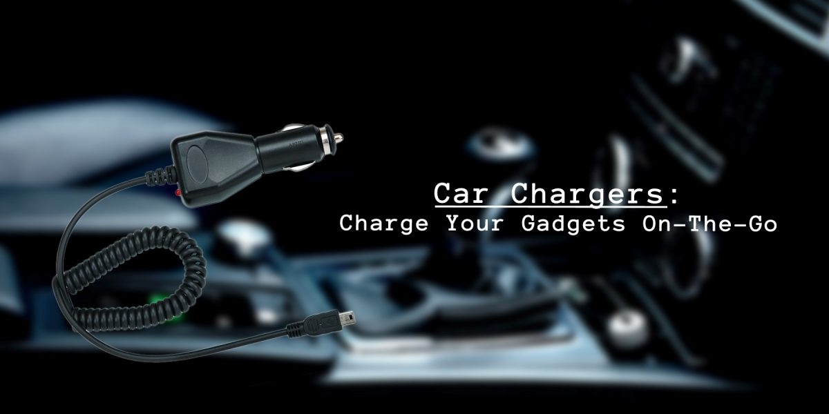 Car Chargers: Charge Your Gadgets On-The-Go