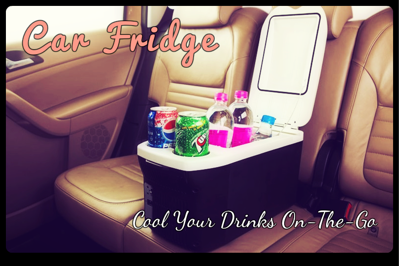 Car Fridge: Cool Your Drinks On-The-Go