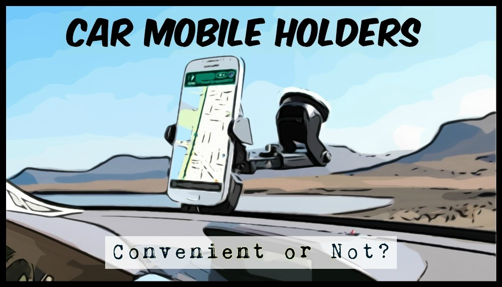 Car Mobile Holder: Convenient or Not??