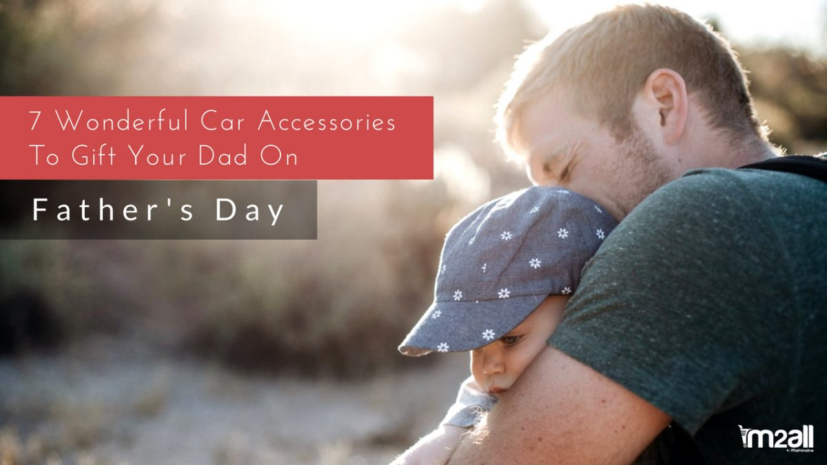 7  Wonderful Car Accessories To Gift Your Dad On Father's day